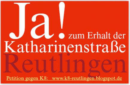 Ja zum Erhalt der Katharinenstraße und Schutz der Altstadt in Reutlingen! NEIN zu K8.