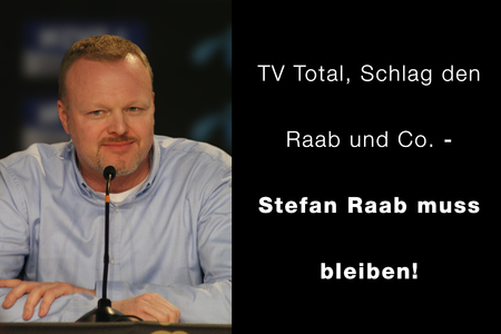 tv total schlag den raab und co stefan raab muss bleiben online petition. Black Bedroom Furniture Sets. Home Design Ideas